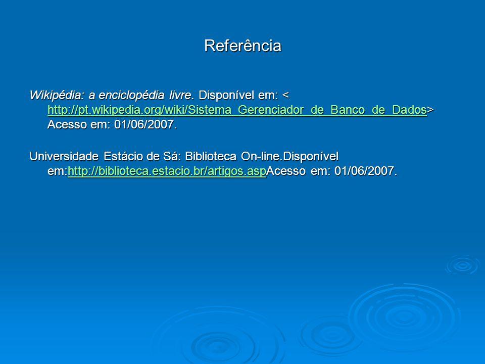 Referência Wikipédia: a enciclopédia livre. Disponível em: Acesso em: 01/06/2007. http://pt.wikipedia.org/wiki/Sistema_Gerenciador_de_Banco_de_Dados U