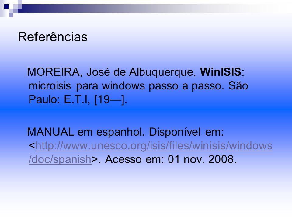 Referências MOREIRA, José de Albuquerque. WinISIS: microisis para windows passo a passo.