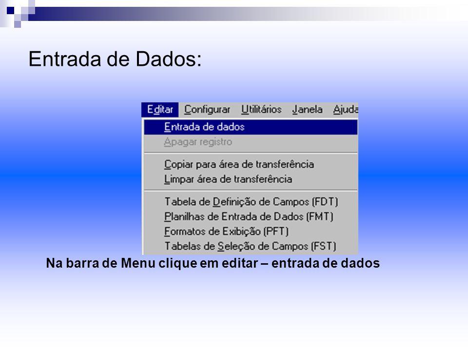 Entrada de Dados: Na barra de Menu clique em editar – entrada de dados
