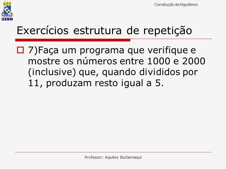 Construção de Algoritmos Professor: Aquiles Burlamaqui Exercícios estrutura de repetição 7)Faça um programa que verifique e mostre os números entre 10
