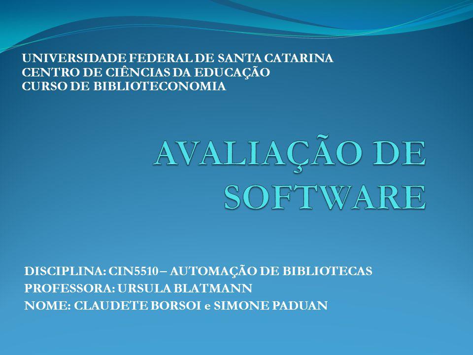 DISCIPLINA: CIN5510 – AUTOMAÇÃO DE BIBLIOTECAS PROFESSORA: URSULA BLATMANN NOME: CLAUDETE BORSOI e SIMONE PADUAN UNIVERSIDADE FEDERAL DE SANTA CATARINA CENTRO DE CIÊNCIAS DA EDUCAÇÃO CURSO DE BIBLIOTECONOMIA