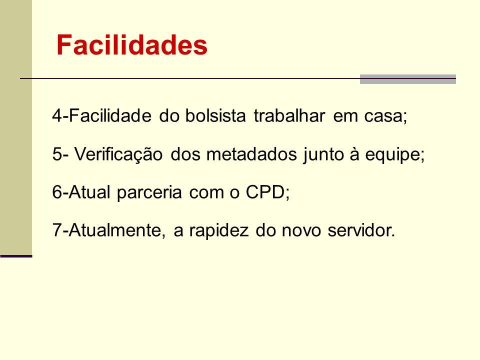 4-Facilidade do bolsista trabalhar em casa; 5- Verificação dos metadados junto à equipe; 6-Atual parceria com o CPD; 7-Atualmente, a rapidez do novo s