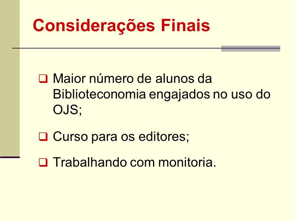 Maior número de alunos da Biblioteconomia engajados no uso do OJS; Curso para os editores; Trabalhando com monitoria. Considerações Finais