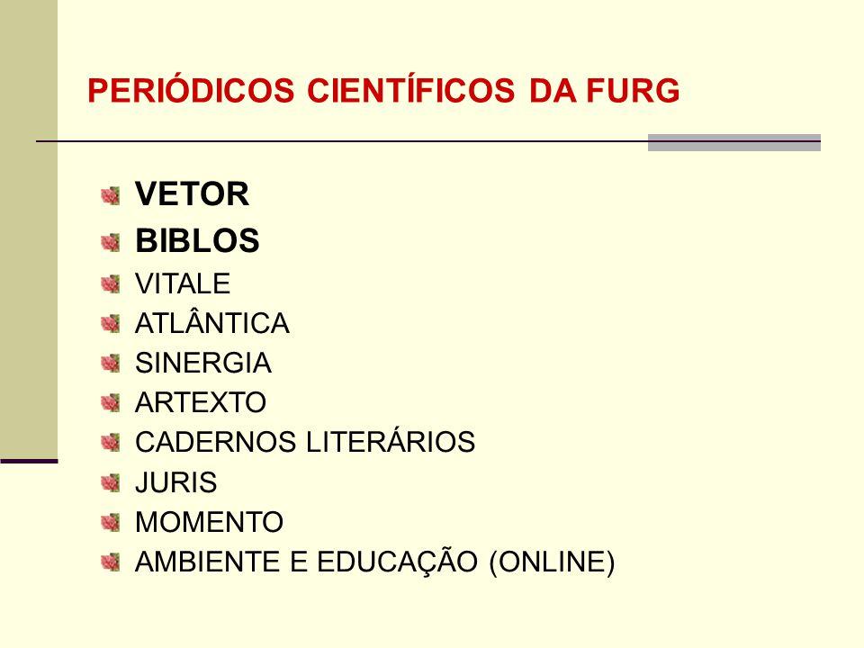 VETOR BIBLOS VITALE ATLÂNTICA SINERGIA ARTEXTO CADERNOS LITERÁRIOS JURIS MOMENTO AMBIENTE E EDUCAÇÃO (ONLINE) PERIÓDICOS CIENTÍFICOS DA FURG