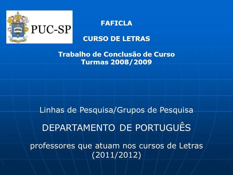 FAFICLA CURSO DE LETRAS Trabalho de Conclusão de Curso Turmas 2008/2009 Linhas de Pesquisa/Grupos de Pesquisa DEPARTAMENTO DE PORTUGUÊS professores qu
