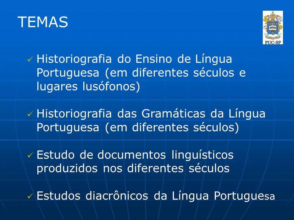 TEMAS Historiografia do Ensino de Língua Portuguesa (em diferentes séculos e lugares lusófonos) Historiografia das Gramáticas da Língua Portuguesa (em