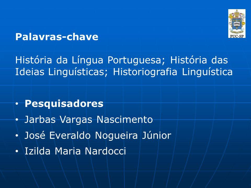 Palavras-chave História da Língua Portuguesa; História das Ideias Linguísticas; Historiografia Linguística Pesquisadores Jarbas Vargas Nascimento José
