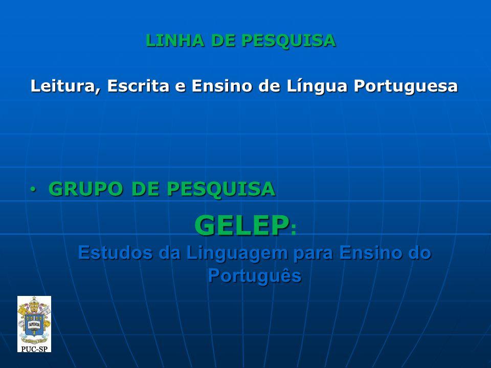 LINHA DE PESQUISA Leitura, Escrita e Ensino de Língua Portuguesa GRUPO DE PESQUISA GRUPO DE PESQUISA GELEP Estudos da Linguagem para Ensino do Portugu
