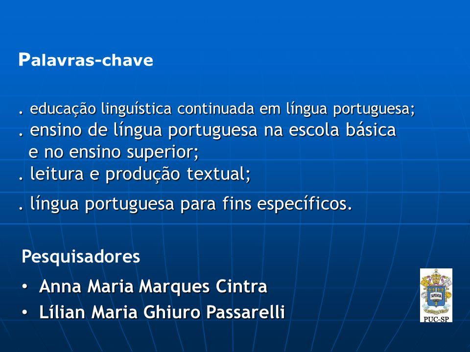 P alavras-chave. educação linguística continuada em língua portuguesa;. ensino de língua portuguesa na escola básica e no ensino superior;. leitura e