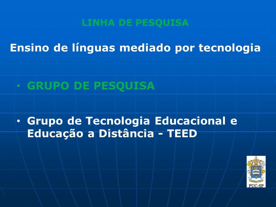 LINHA DE PESQUISA Ensino de línguas mediado por tecnologia GRUPO DE PESQUISA Grupo de Tecnologia Educacional e Educação a Distância - TEED