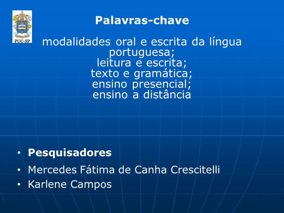 Palavras-chave modalidades oral e escrita da língua portuguesa; leitura e escrita; texto e gramática; ensino presencial; ensino a distância Pesquisado