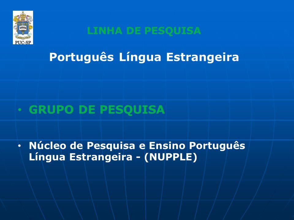 LINHA DE PESQUISA Português Língua Estrangeira GRUPO DE PESQUISA Núcleo de Pesquisa e Ensino Português Língua Estrangeira - (NUPPLE)