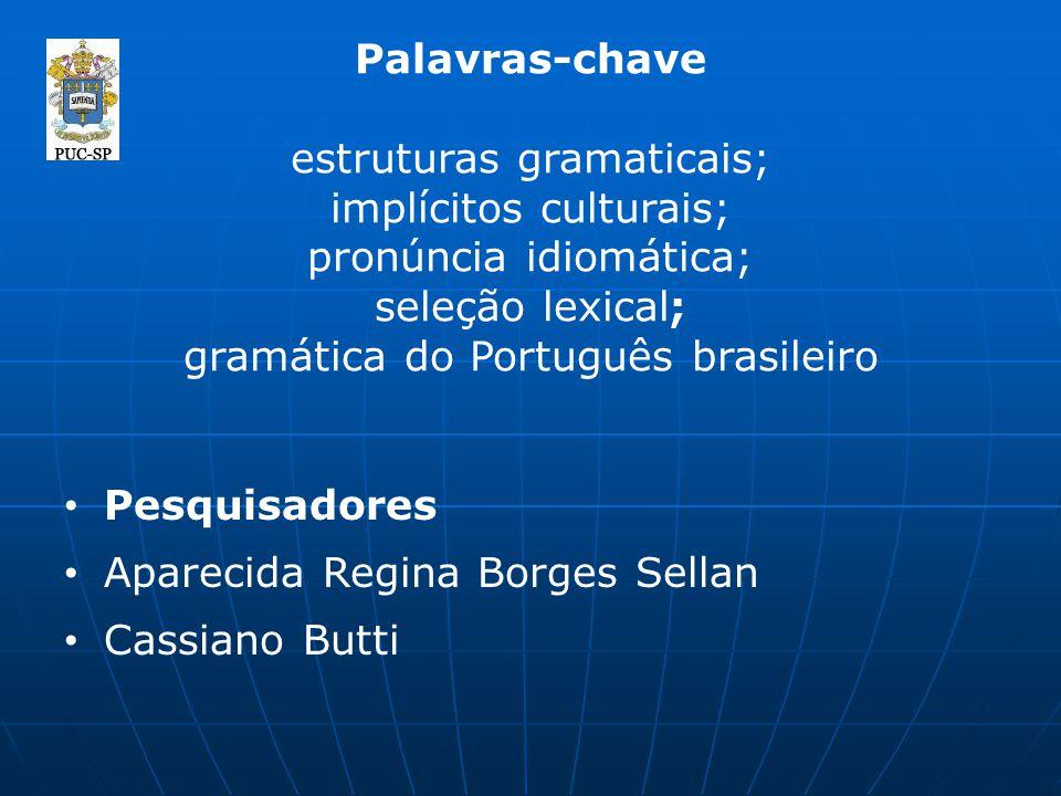 Palavras-chave estruturas gramaticais; implícitos culturais; pronúncia idiomática; seleção lexical; gramática do Português brasileiro Pesquisadores Ap