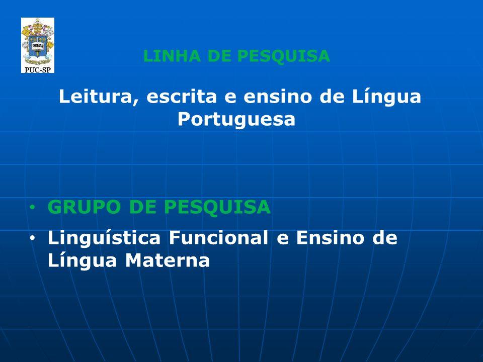 LINHA DE PESQUISA Leitura, escrita e ensino de Língua Portuguesa GRUPO DE PESQUISA Linguística Funcional e Ensino de Língua Materna