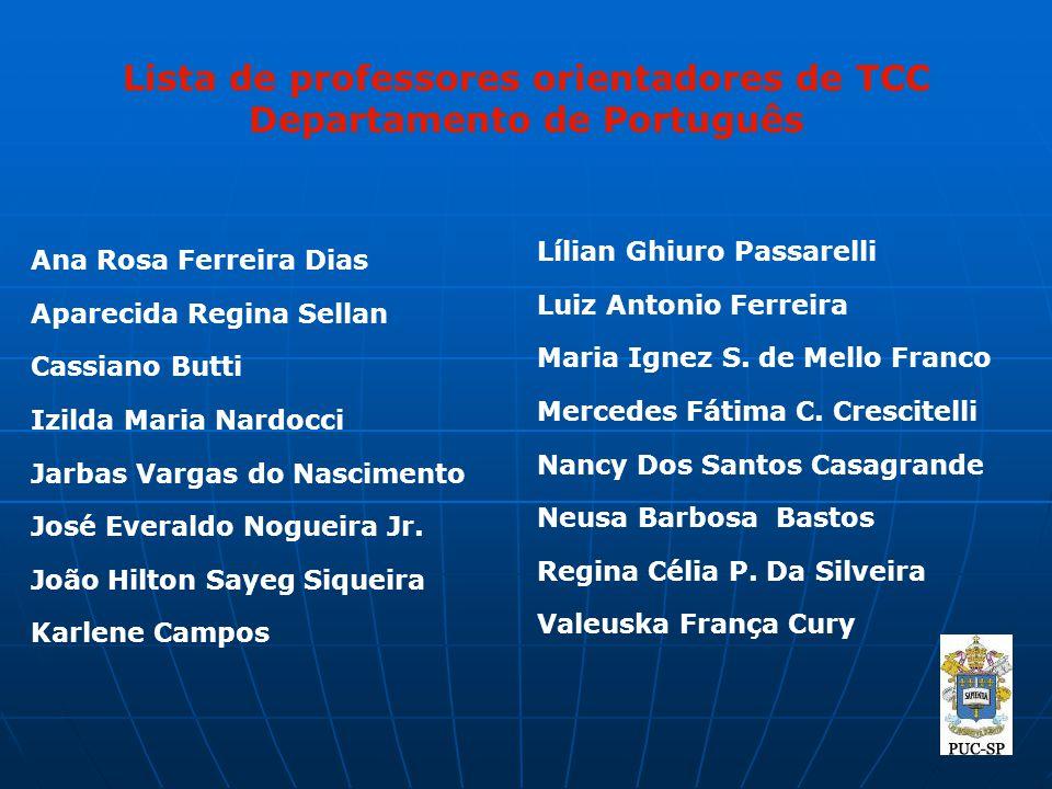 Lista de professores orientadores de TCC Departamento de Português Ana Rosa Ferreira Dias Aparecida Regina Sellan Cassiano Butti Izilda Maria Nardocci