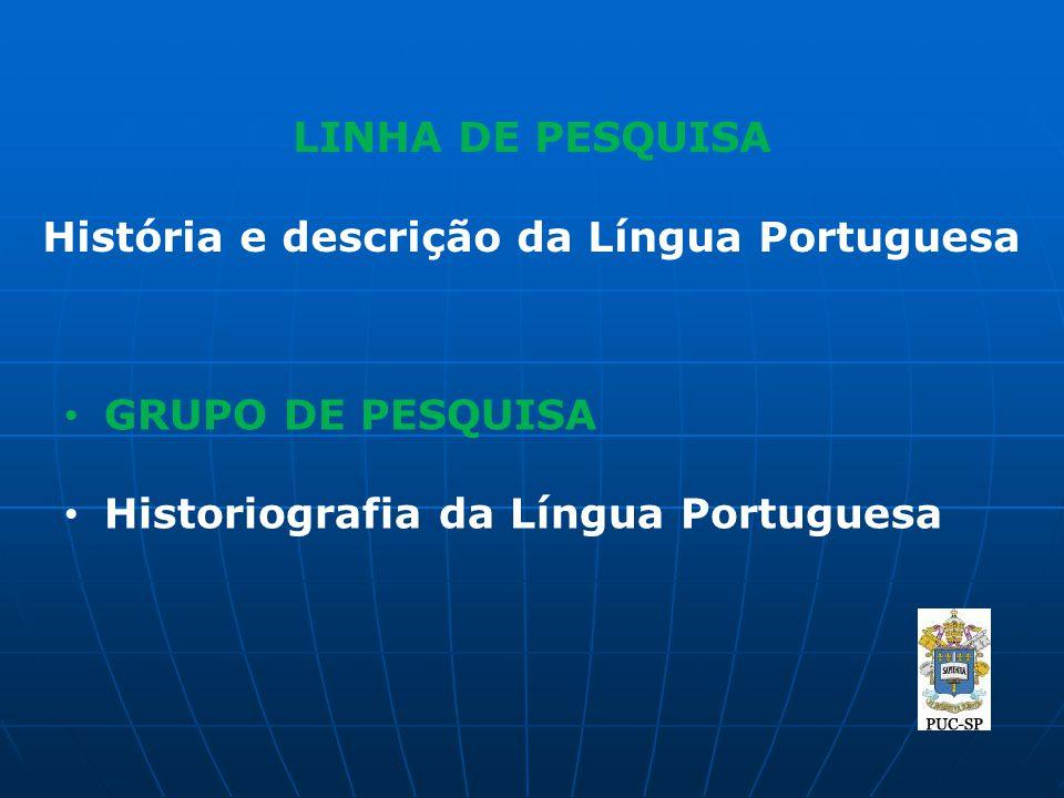 LINHA DE PESQUISA História e descrição da Língua Portuguesa GRUPO DE PESQUISA Historiografia da Língua Portuguesa