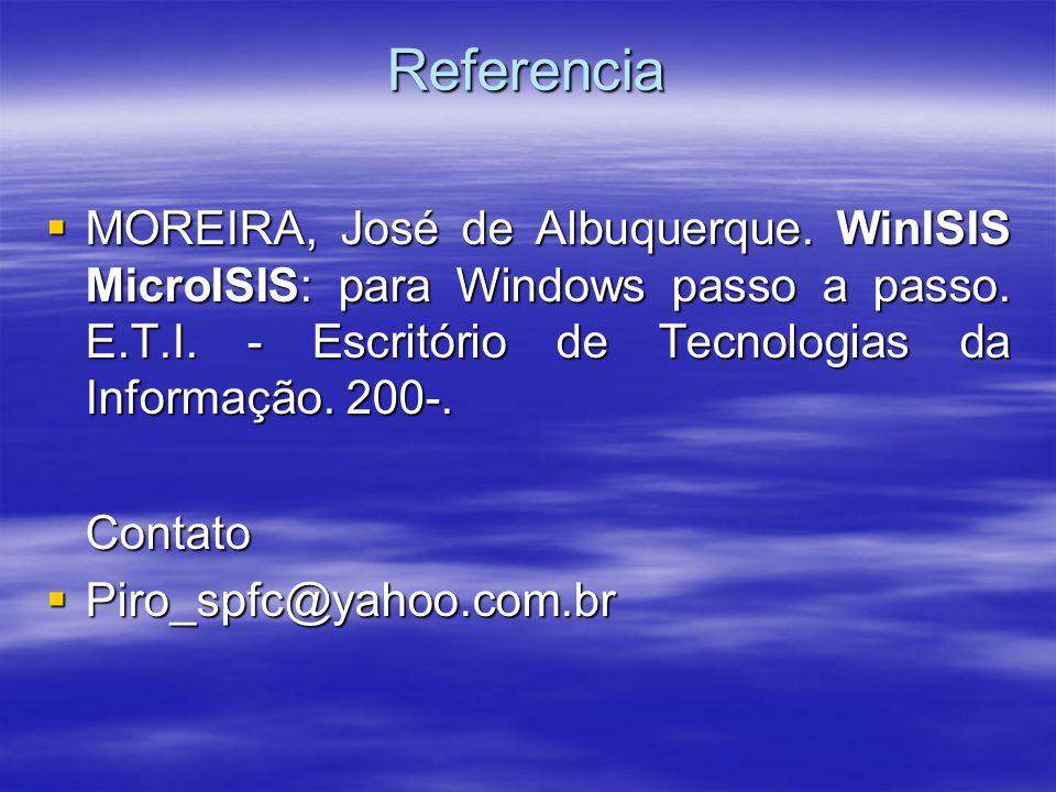 Referencia MOREIRA, José de Albuquerque. WinISIS MicroISIS: para Windows passo a passo. E.T.I. - Escritório de Tecnologias da Informação. 200-. MOREIR