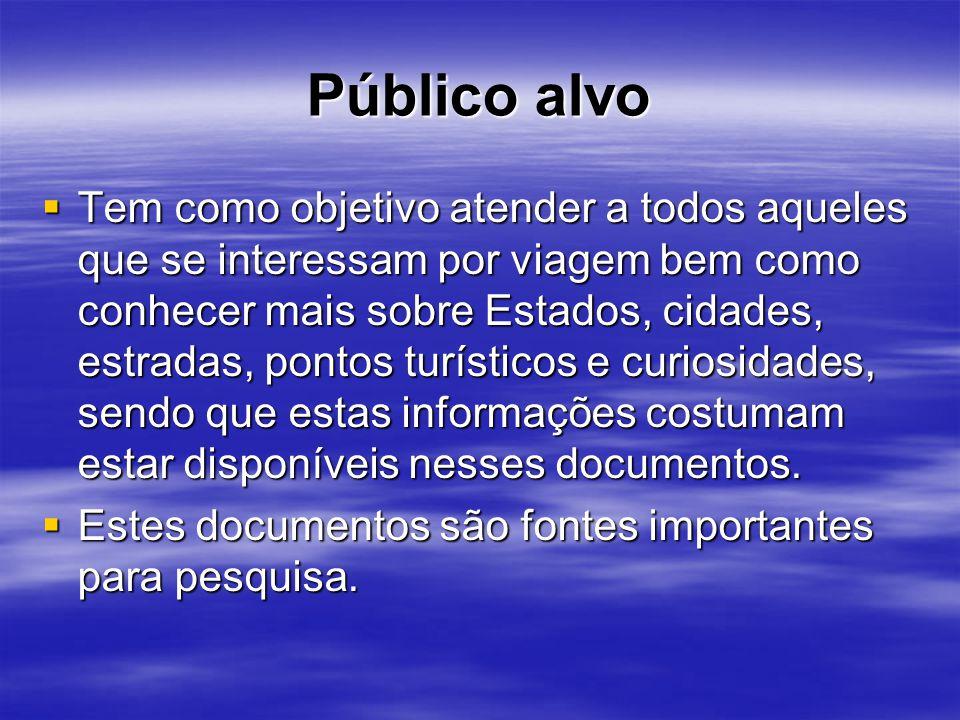 Público alvo Tem como objetivo atender a todos aqueles que se interessam por viagem bem como conhecer mais sobre Estados, cidades, estradas, pontos tu