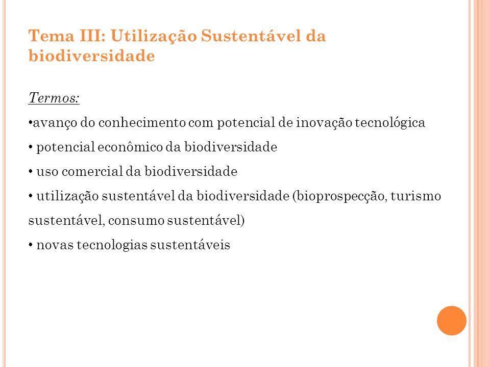 Tema III: Utilização Sustentável da biodiversidade Termos: avanço do conhecimento com potencial de inovação tecnológica potencial econômico da biodive