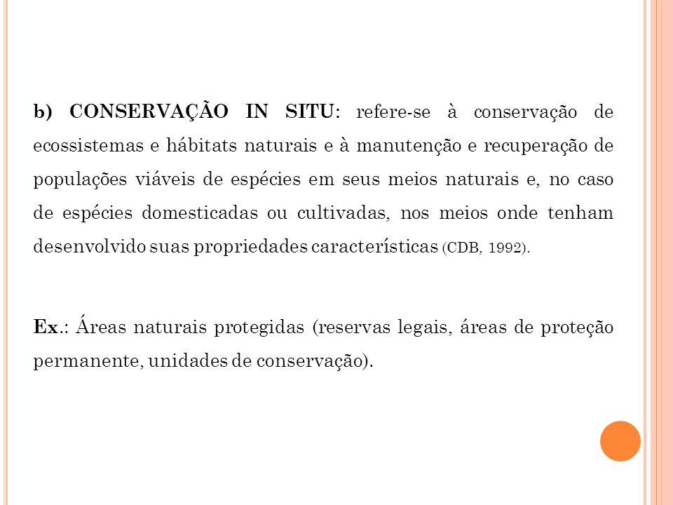 b) CONSERVAÇÃO IN SITU : refere-se à conservação de ecossistemas e hábitats naturais e à manutenção e recuperação de populações viáveis de espécies em
