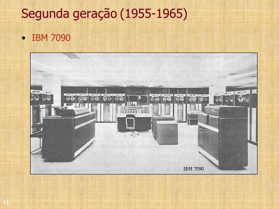 41 Segunda geração (1955-1965) IBM 7090IBM 7090