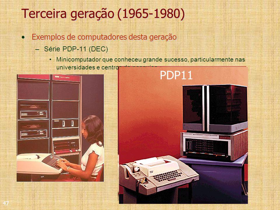 47 PDP1120 Terceira geração (1965-1980) Exemplos de computadores desta geraçãoExemplos de computadores desta geração –Série PDP-11 (DEC) Minicomputador que conheceu grande sucesso, particularmente nas universidades e centros de pesquisa PDP11
