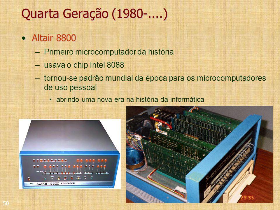 50 Quarta Geração (1980-....) Altair 8800Altair 8800 –Primeiro microcomputador da história –usava o chip Intel 8088 –tornou-se padrão mundial da época para os microcomputadores de uso pessoal abrindo uma nova era na história da informática