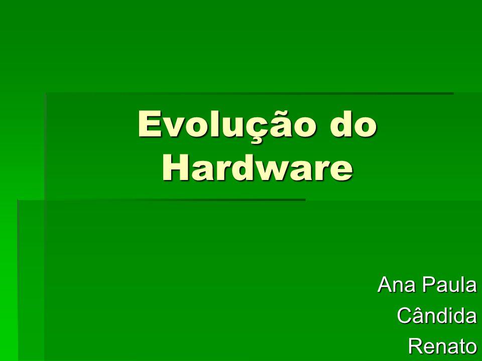 Evolução do Hardware Ana Paula CândidaRenato