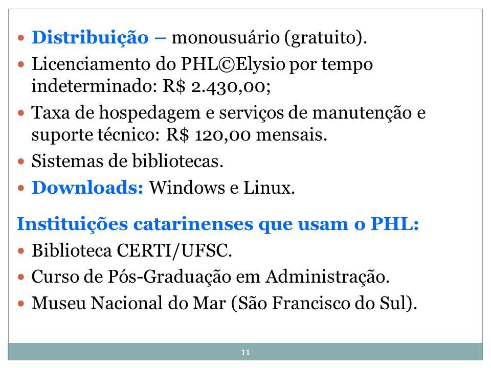 11 Distribuição – monousuário (gratuito). Licenciamento do PHL©Elysio por tempo indeterminado: R$ 2.430,00; Taxa de hospedagem e serviços de manutençã