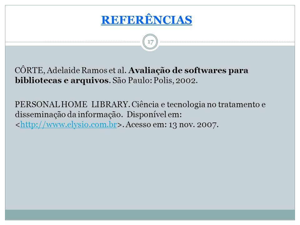 17 REFERÊNCIAS CÔRTE, Adelaide Ramos et al. Avaliação de softwares para bibliotecas e arquivos. São Paulo: Polis, 2002. PERSONAL HOME LIBRARY. Ciência