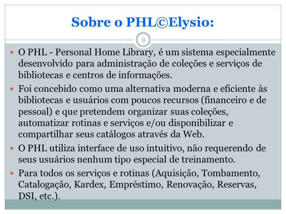 Sobre o PHL©Elysio: O PHL - Personal Home Library, é um sistema especialmente desenvolvido para administração de coleções e serviços de bibliotecas e