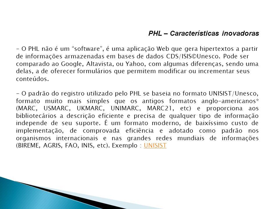 PHL – Características inovadoras - O PHL não é um software, é uma aplicação Web que gera hipertextos a partir de informações armazenadas em bases de d