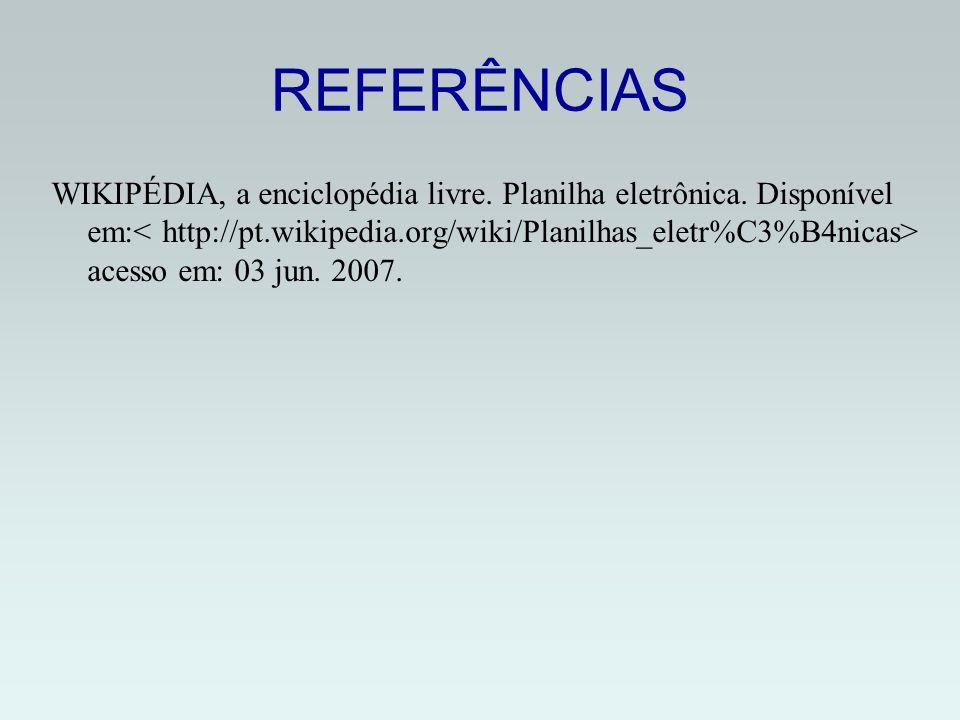 REFERÊNCIAS WIKIPÉDIA, a enciclopédia livre.Planilha eletrônica.