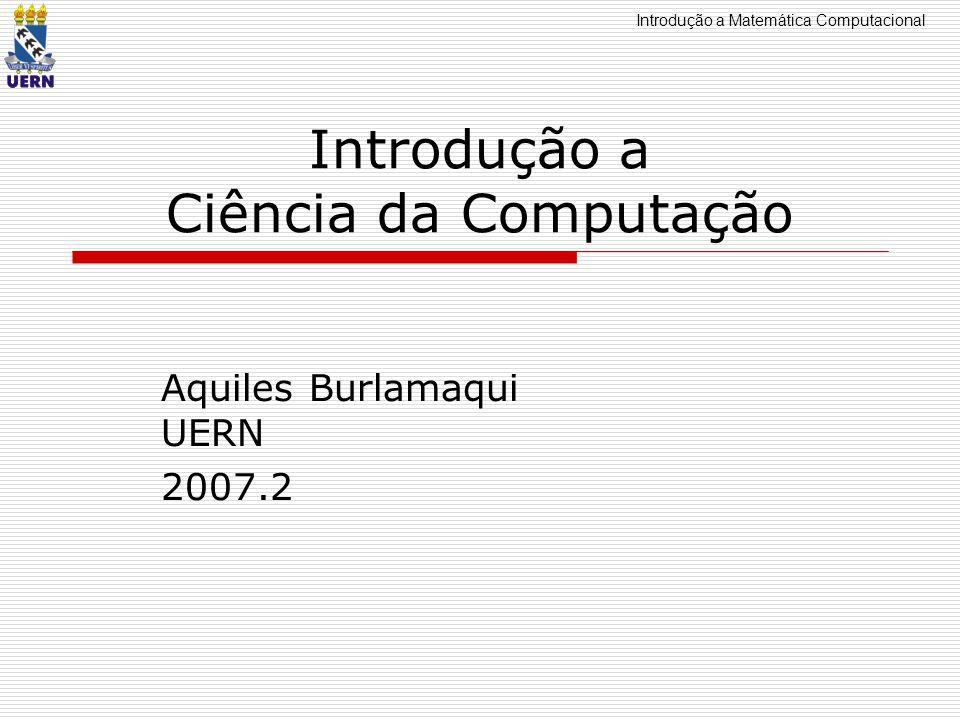 Introdução a Matemática Computacional Introdução a Ciência da Computação Aquiles Burlamaqui UERN 2007.2