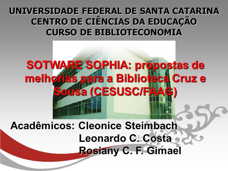 UNIVERSIDADE FEDERAL DE SANTA CATARINA CENTRO DE CIÊNCIAS DA EDUCAÇÃO CURSO DE BIBLIOTECONOMIA SOTWARE SOPHIA: propostas de melhorias para a Bibliotec
