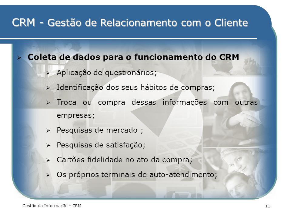 CRM - Gestão de Relacionamento com o Cliente Gestão da Informação - CRM 11 Coleta de dados para o funcionamento do CRM Aplicação de questionários; Ide