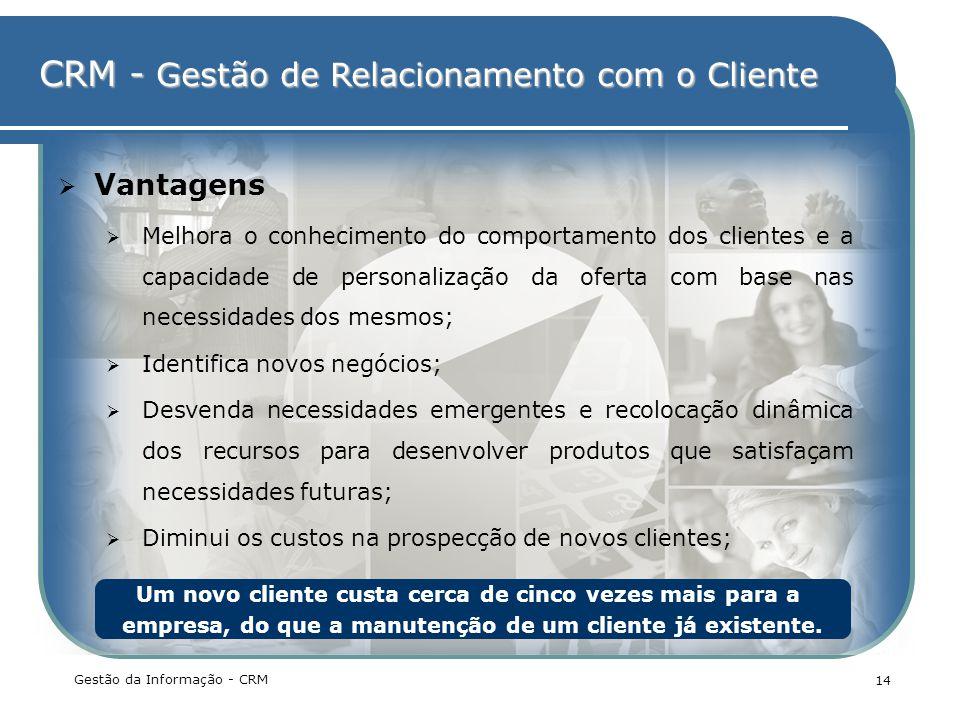 CRM - Gestão de Relacionamento com o Cliente Gestão da Informação - CRM 14 Vantagens Melhora o conhecimento do comportamento dos clientes e a capacida