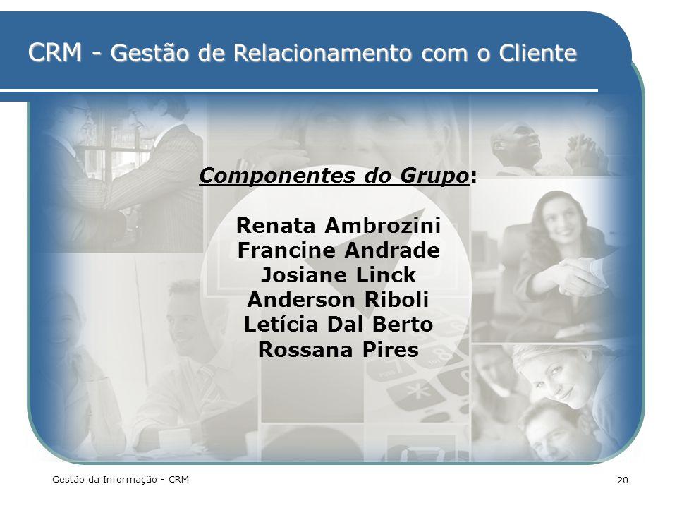 CRM - Gestão de Relacionamento com o Cliente Gestão da Informação - CRM 20 Componentes do Grupo: Renata Ambrozini Francine Andrade Josiane Linck Ander