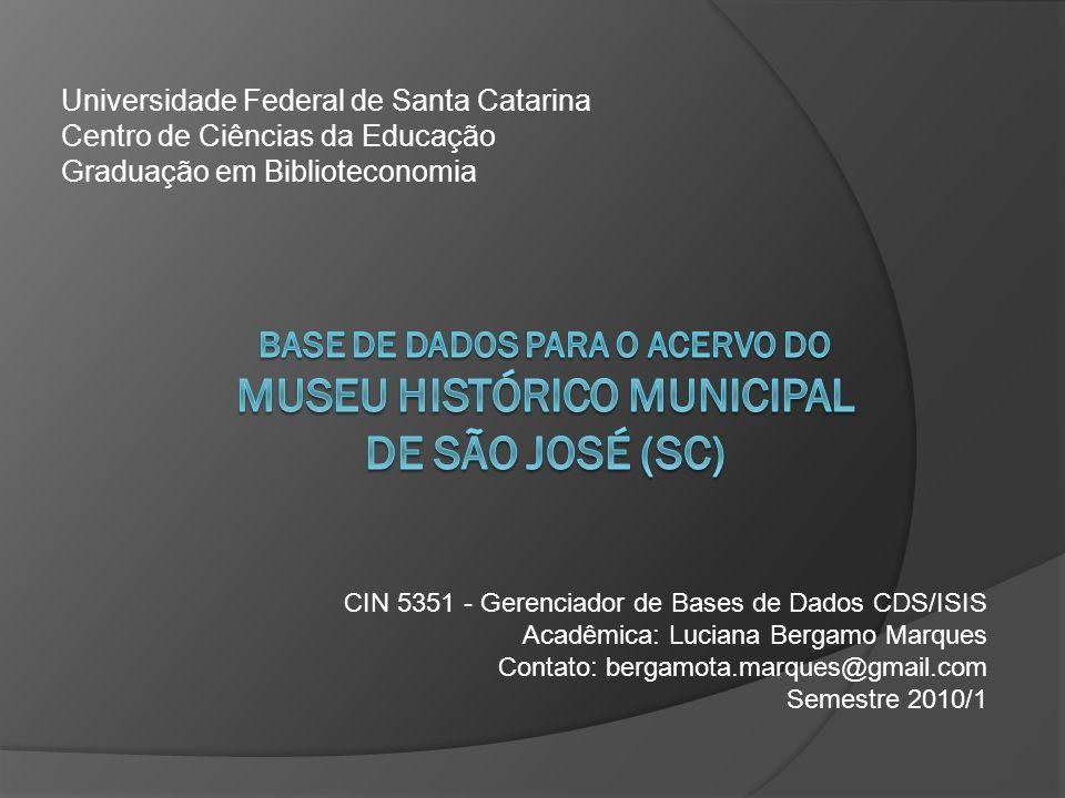 Universidade Federal de Santa Catarina Centro de Ciências da Educação Graduação em Biblioteconomia CIN 5351 - Gerenciador de Bases de Dados CDS/ISIS A