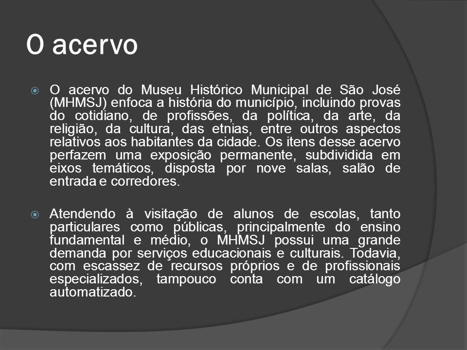 O acervo O acervo do Museu Histórico Municipal de São José (MHMSJ) enfoca a história do município, incluindo provas do cotidiano, de profissões, da po