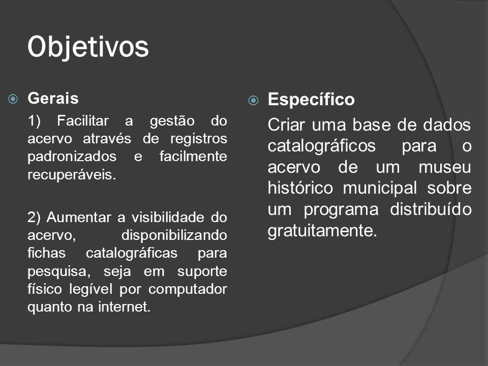 Objetivos Gerais 1) Facilitar a gestão do acervo através de registros padronizados e facilmente recuperáveis. 2) Aumentar a visibilidade do acervo, di