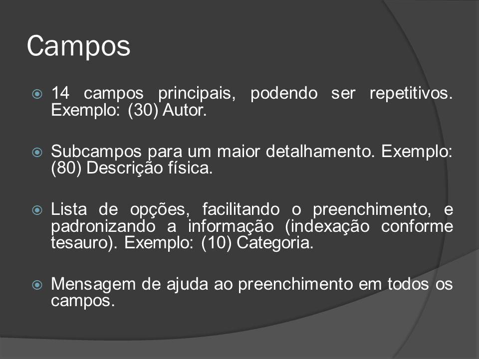 Campos 14 campos principais, podendo ser repetitivos. Exemplo: (30) Autor. Subcampos para um maior detalhamento. Exemplo: (80) Descrição física. Lista