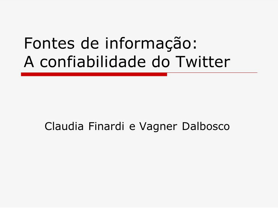 Fontes de informação: A confiabilidade do Twitter Claudia Finardi e Vagner Dalbosco