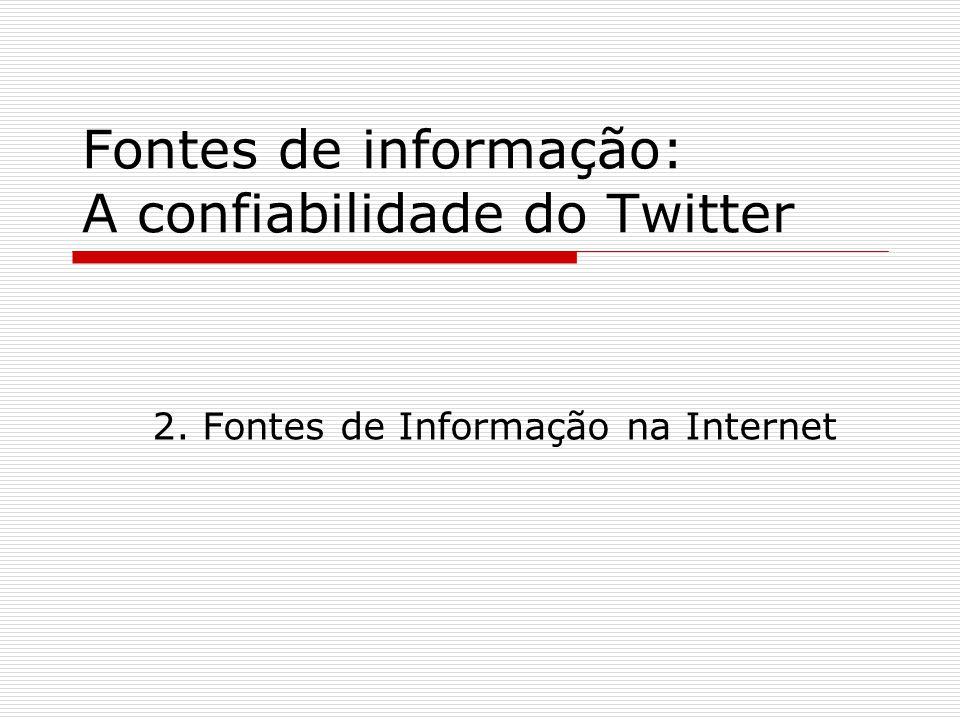Fontes de informação: A confiabilidade do Twitter 2. Fontes de Informação na Internet