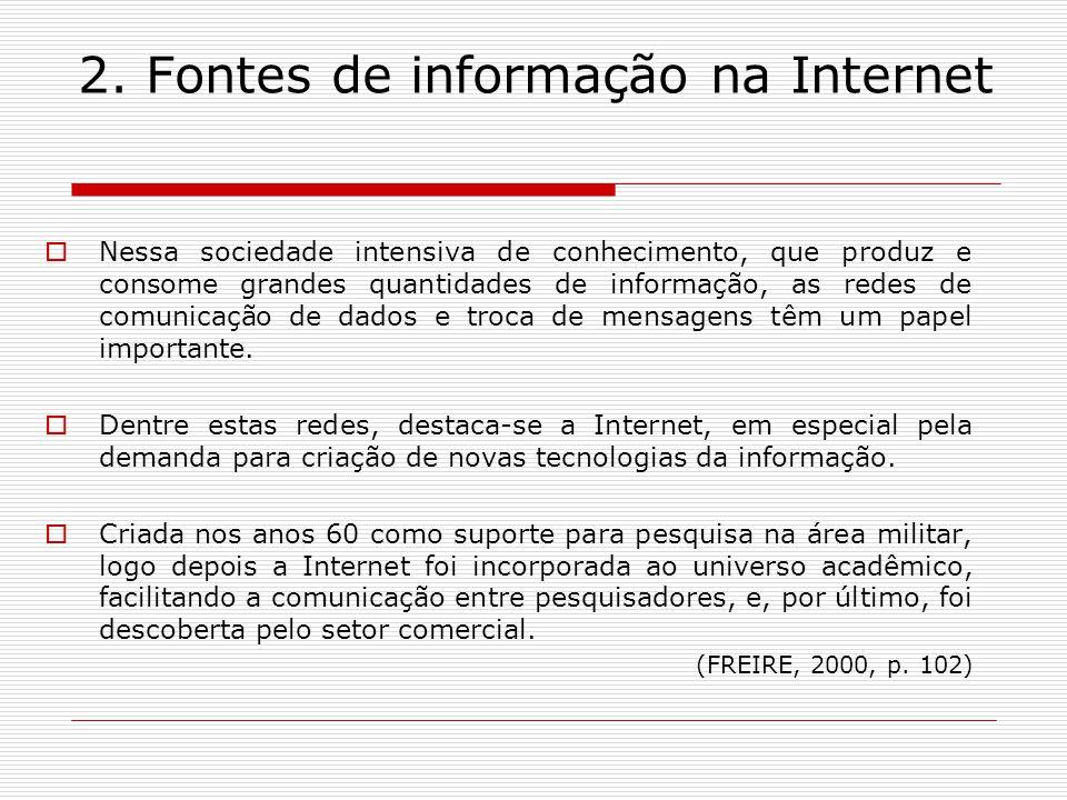 2. Fontes de informação na Internet Nessa sociedade intensiva de conhecimento, que produz e consome grandes quantidades de informação, as redes de com