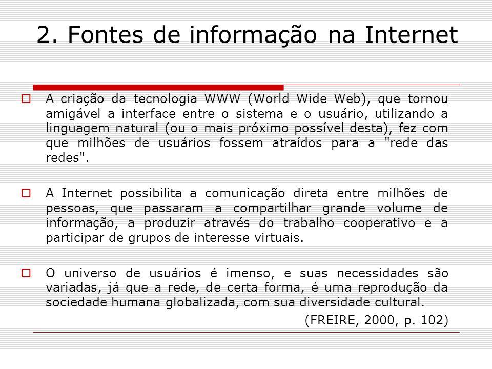 2. Fontes de informação na Internet A criação da tecnologia WWW (World Wide Web), que tornou amigável a interface entre o sistema e o usuário, utiliza