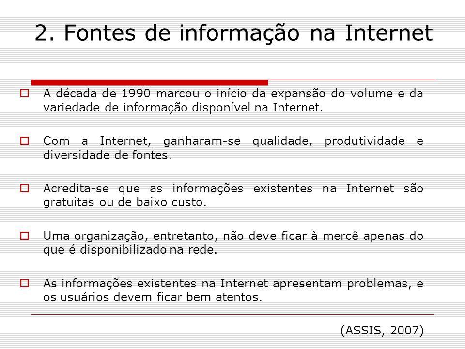 2. Fontes de informação na Internet A década de 1990 marcou o início da expansão do volume e da variedade de informação disponível na Internet. Com a