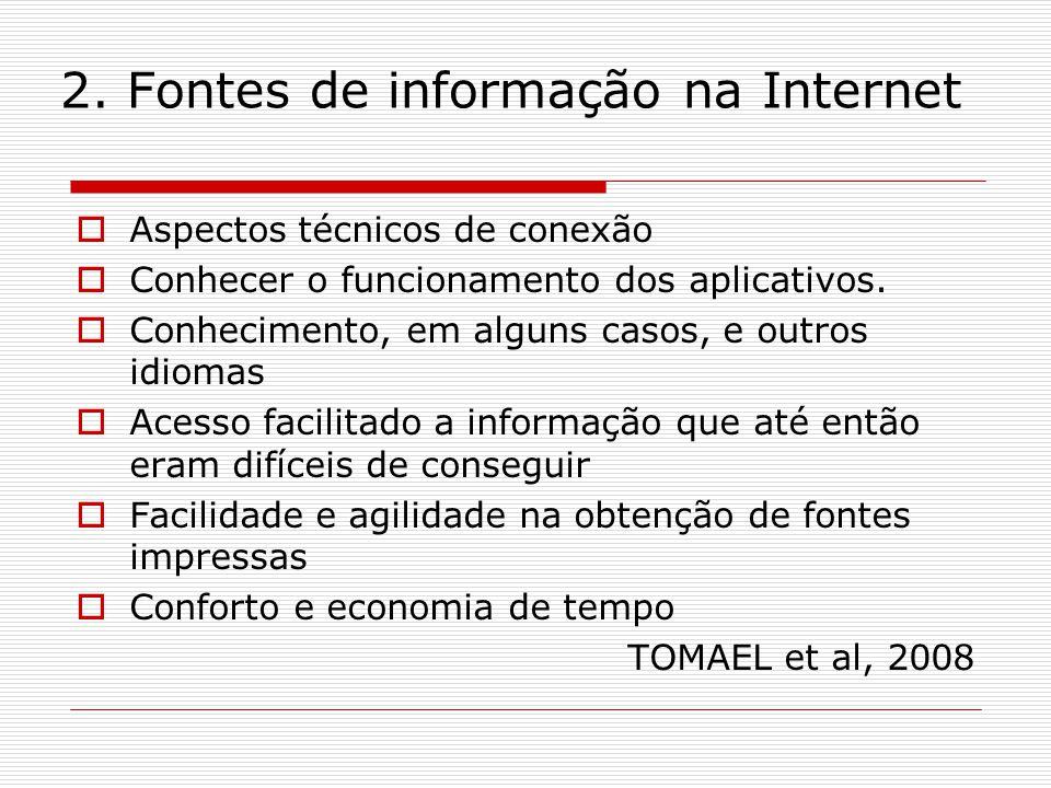 2. Fontes de informação na Internet Aspectos técnicos de conexão Conhecer o funcionamento dos aplicativos. Conhecimento, em alguns casos, e outros idi
