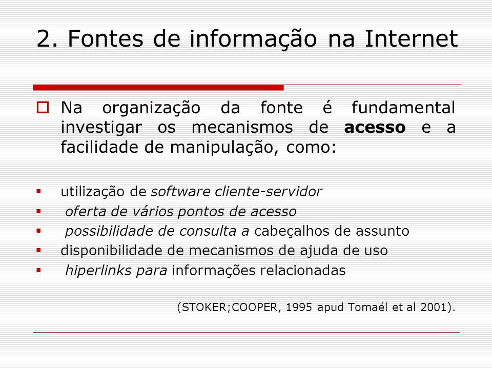 2. Fontes de informação na Internet Na organização da fonte é fundamental investigar os mecanismos de acesso e a facilidade de manipulação, como: util