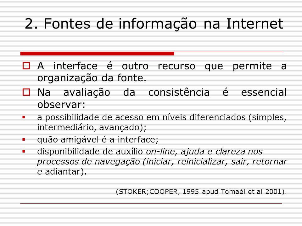 2. Fontes de informação na Internet A interface é outro recurso que permite a organização da fonte. Na avaliação da consistência é essencial observar: